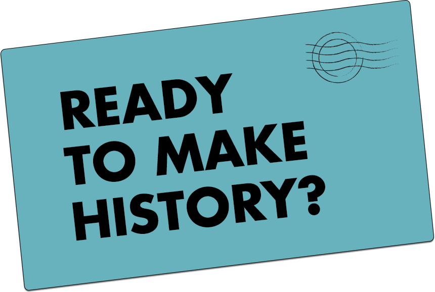Ready to make history?